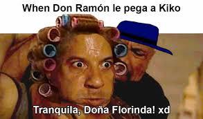 Meme Don Ramon - dopl3r com memes when don ram祿n le pega a kiko tranquila do祓a