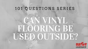 can vinyl flooring be used outside