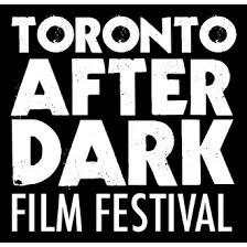 toronto after dark horror sci fi action u0026 cult film festival