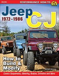 offroad jeep cj jeep cj 1972 1986 how to build u0026 modify