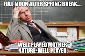Spanish Teacher Memes - teacher spring break over meme the best break 2018