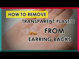 plastic back earrings how to remove transparent plastic from earring backs
