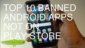 android app store top 10 banned android apps not on the play store android critics
