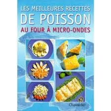 livre cuisine poisson les meilleures recettes de poisson au four a micro ondes livre