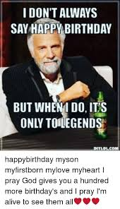 Memes Happy Birthday - 25 best memes about i dont always say happy birthday i dont