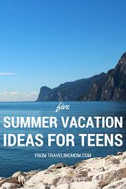 5 summer vacation ideas for teens traveling mom