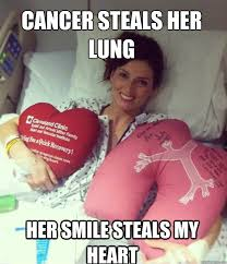 Smile Girl Meme - cancer steals her lung her smile steals my heart ridiculously