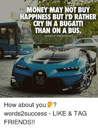 Bugatti Meme - money may not buy happiness butid rather cry in a bugatti than on a