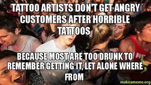 Bad Tattoo Meme - tattoo artists don t get angry customers after horrible tattoos