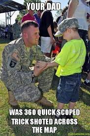 Quickscope Meme - if anyone pulls out the your dad was 360 quickscoped 102863864
