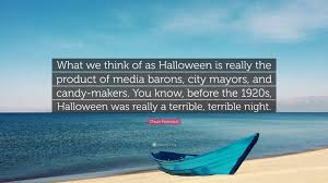 ocean city halloween chuck palahniuk quote u201cwhat we think of as halloween is really