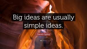 david ogilvy quote big ideas are usually simple ideas 9