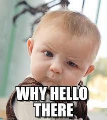Hello Meme - baby saying hello sceptical baby meme on memegen