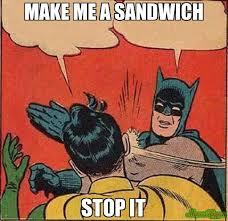 Make Me A Sandwich Meme - make me a sandwich stop it meme batman slapping robin 9319
