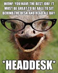 Head Desk Meme - wow you have the best job it must be great to be able to sit