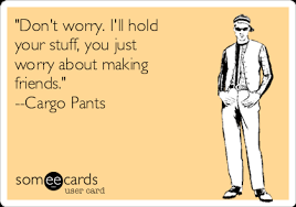 Cargo Pants Meme - don t worry i ll hold your stuff you just worry about making