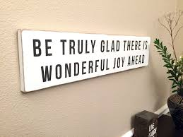 be truly glad there is wonderful joy ahead shabby chic sign 24x5