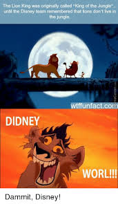 Didney Worl Meme - the lion king was originally called king of the jungle until the