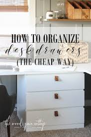 How To Organize Desk How To Organize Desk Drawers The Wood Grain Cottage