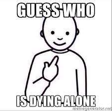 Alone Meme - dying alone memes image memes at relatably com