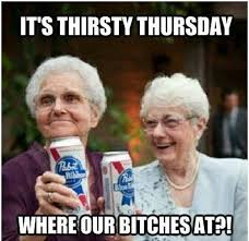 Old Lady College Meme - its thirsty thursday quotes memes quote funny quotes days of the