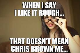 I Like It Meme - i like it rough