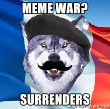 Courage Wolf Meme Generator - meme war surrenders monsieur le courage wolf meme generator