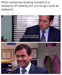 I Work Weekends Meme - 24 memes about work that you can relate to