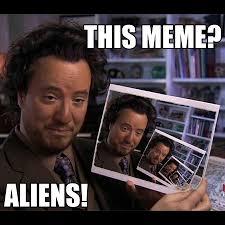 Ancient Aliens Memes - this meme aliens ancient aliens know your meme