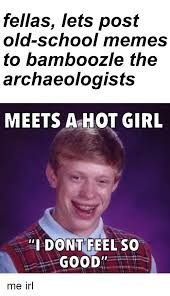 Old School Meme - fellas lets post old school memes to bamboozle the archaeologists