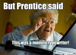 Typewriter Meme - but prentice said this was a modern typewriter grandma finds