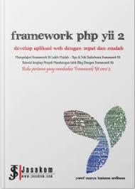 tutorial web dengan yii framework php yii 2 develop aplikasi web dengan cepat dan mudah