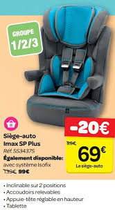 produit siege auto carrefour promotion siège auto imax sp plus produit maison