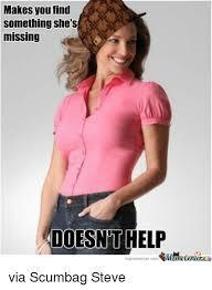 Meme Scumbag Steve - makes you find something she s missing doesnt he memecentercom