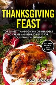 thanksgiving feast top 25 best thanksgiving dinner ideas to create