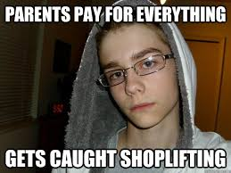 Shoplifting Meme - parents pay for everything gets caught shoplifting suburban angst