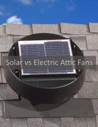 solar attic fans versus electrical attic fans totally home