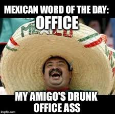 Drunk Mexican Meme - mexican word of the day large imgflip