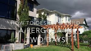 Design A Pergola by How To Design And Build A Pergola In Two Days Youtube
