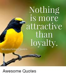 Awesome Meme Quotes - nothing is more attractive than loyalty mesmerizing quotes awesome
