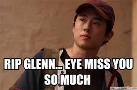 Glenn Meme - glenn eye miss you so much