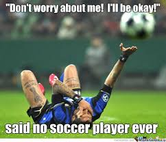 Soccer Player Meme - said no soccer player ever by keiichi l nakano meme center