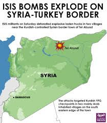 Syria Turkey Map by Isis Blows Up Truck Bombs At Syrian Town Near Turkey U0027s Border Al
