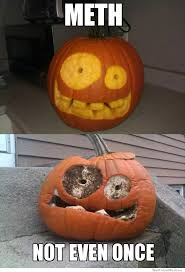 Meth Not Even Once Meme - meth not even once pumpkin edition weknowmemes