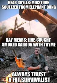 Bear Grylls Memes - ray mears vs bear grylls imgflip