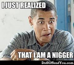 Funny Nigger Meme - i just realized that i am a nigger funny graphics for facebook
