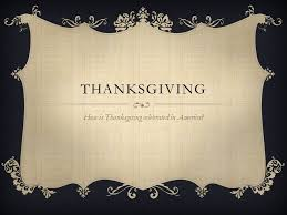thanksgiving how is thanksgiving celebrated in america ppt