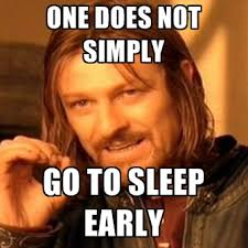 Go To Bed Meme - one does not simply go to sleep early create meme