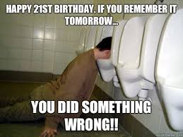 Happy 21st Birthday Meme - happy 21st birthday if you remember it tomorrow you did