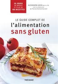 cuisine sans gluten livre livre le guide complet de l alimentation sans gluten trécarré